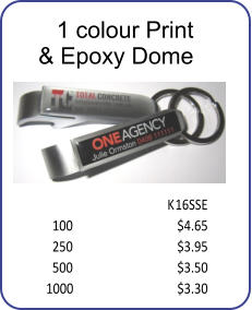 1 colour Print  & Epoxy Dome K16SSE 100 $4.65 250 $3.95 500 $3.50 1000 $3.30